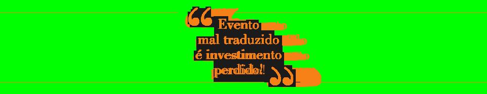Evento mal traduzido é investimento perdido!